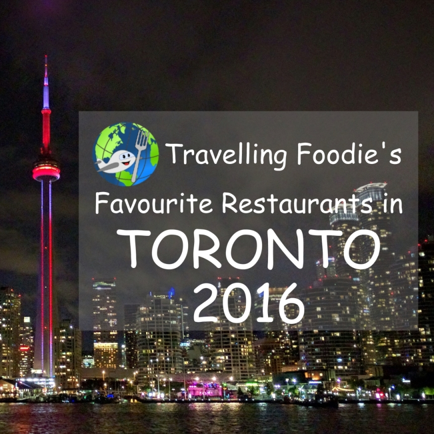 Travelling Foodie's Favourite Restaurants in Toronto 2016